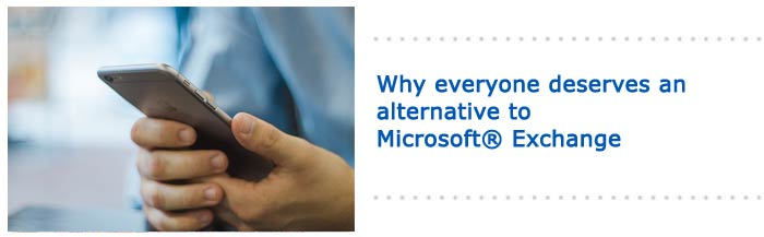 Why everyone deserves an alternative to Microsoft® Exchange
